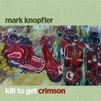 KNOPFLER, MARK - KILL TO GET CRIMSON (Compact Disc)