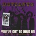 DEVIANTS - YOU'VE GOT TO HOLD.. (Disco Vinilo  7')