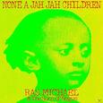 MICHAEL, RAS - NONE A JAH JAH CHILDREN (Disco Vinilo LP)