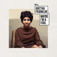FRANKLIN, ARETHA - MAYBE IM A FOOL -HQ-