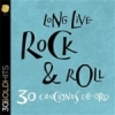 VARIOUS ARTISTS - 30 CANCIONES DE ORO - LONG LIVE ROCK N' ROLL (Compact Disc)