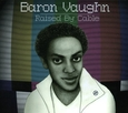 VAUGHN, BARON - RAISED BY CABLE (Compact Disc)