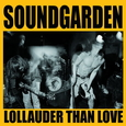 SOUNDGARDEN - LOLLAUDER THAN LOVE, LOLLAPALOOZA 1992 (Disco Vinilo LP)